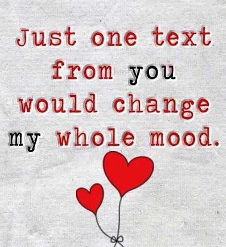 Just One Text From You Would Change My Whole Mood Pictures