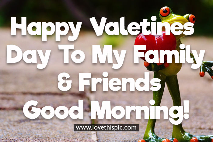 Happy Valentines Day To My Family & Friends Pictures