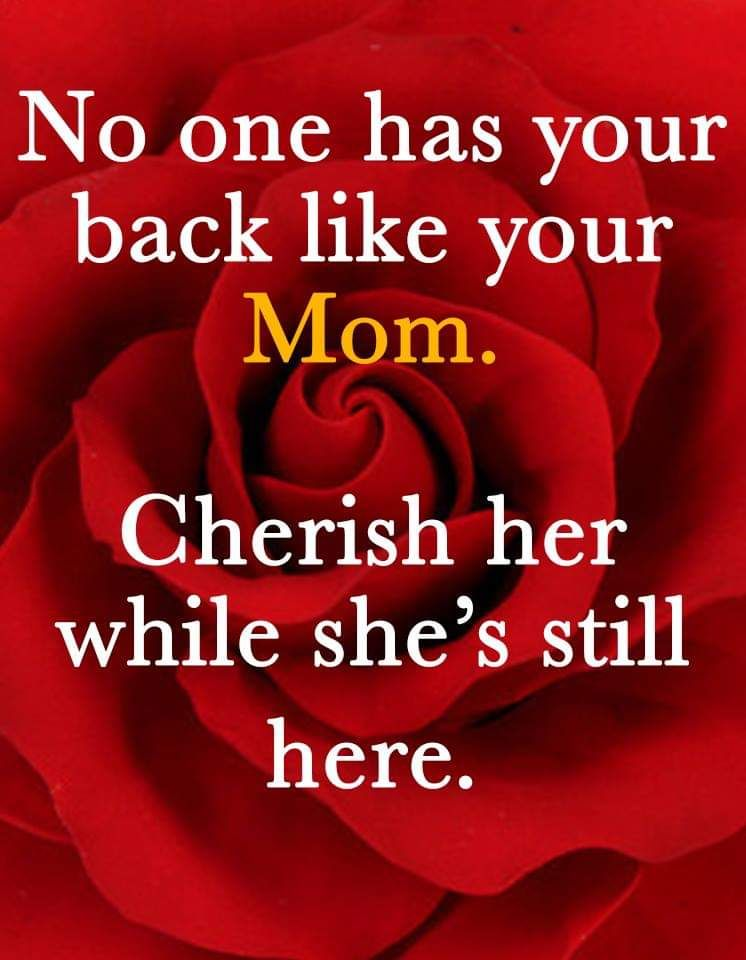 No One Has Your Back Like Your Mom. Cherish Her While She