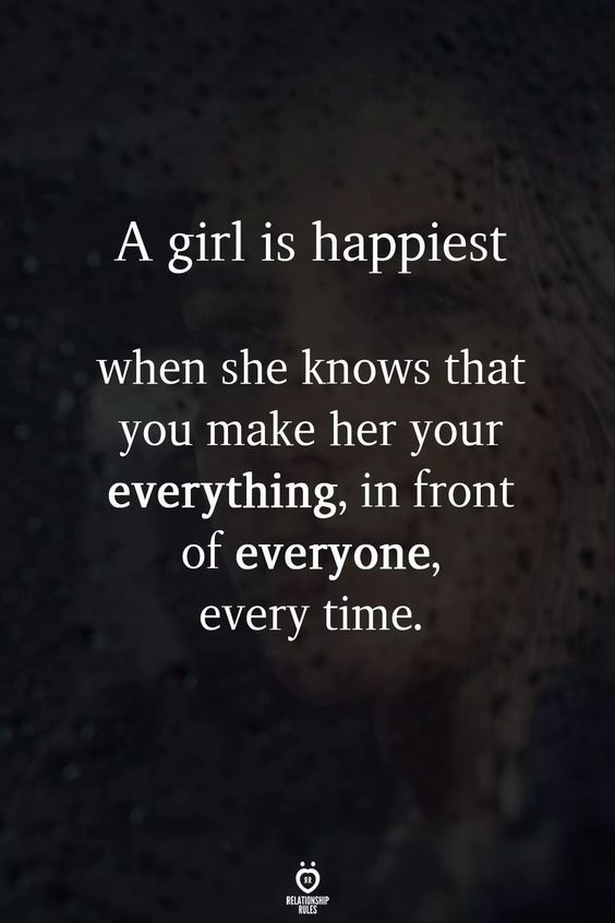 A Girl Is Happiest When She Knows That You Make Her Your