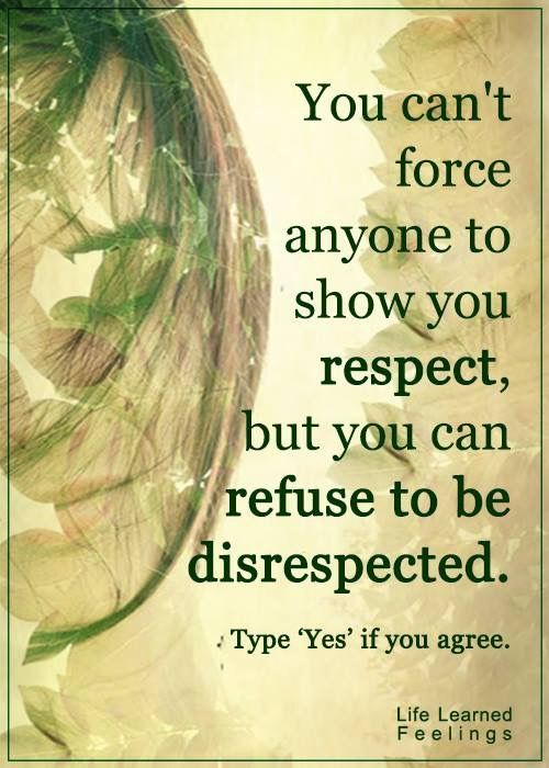 You Can T Force Anyone To Show You Respect But You Can
