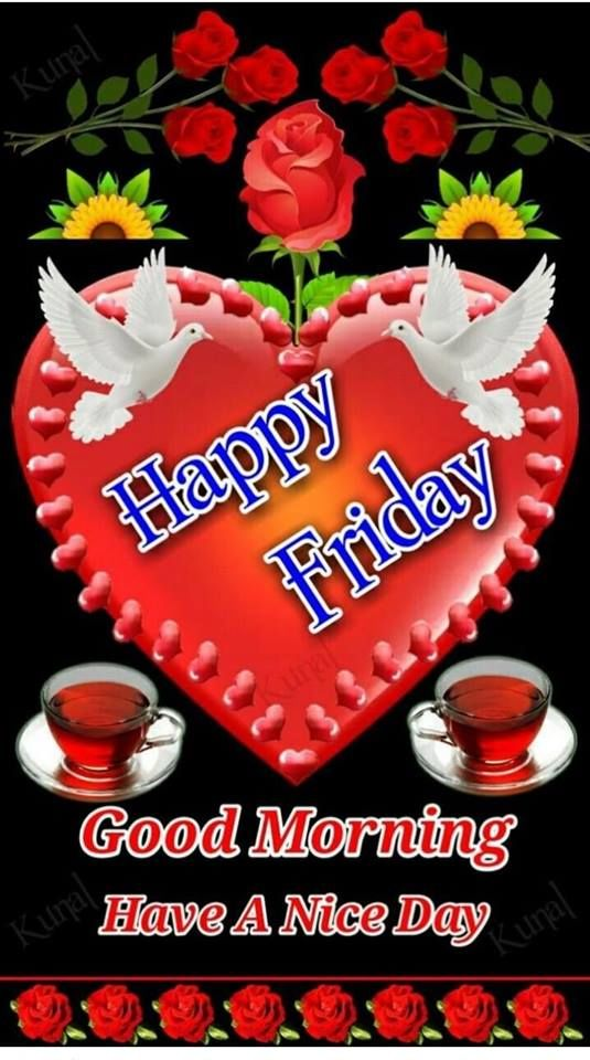 Happy Friday Good Morning Have A Nice Day Pictures, Photos