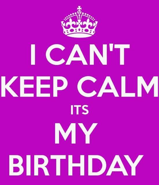 I can't keep calm it's my birthday!!