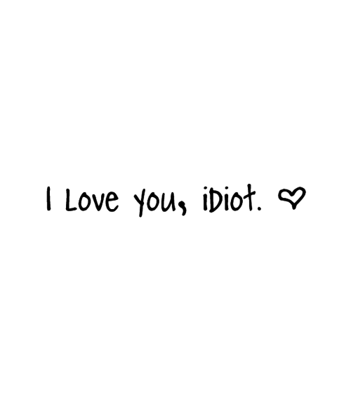 Funny I Love You Quotes Pinterest : love it i love you idiot