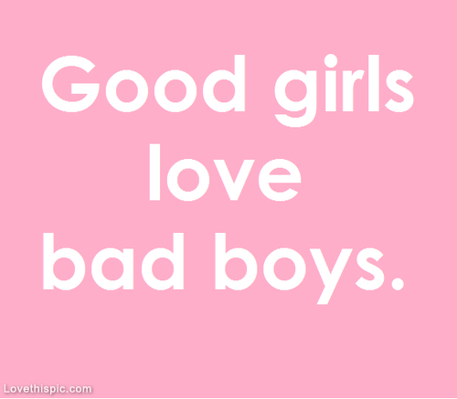 Good Girls Love Bad Boys Pictures, Photos, and Images for ...
