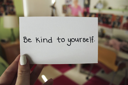 Be kind to yourself pictures photos and images for facebook tumblr