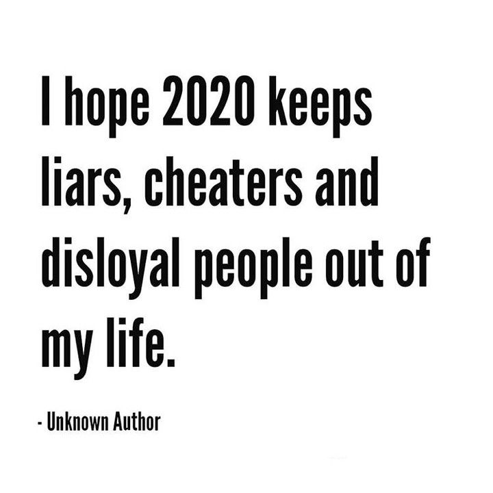 I Hope 2020 Keeps Liars, Cheaters, And Disloyal People Out ...