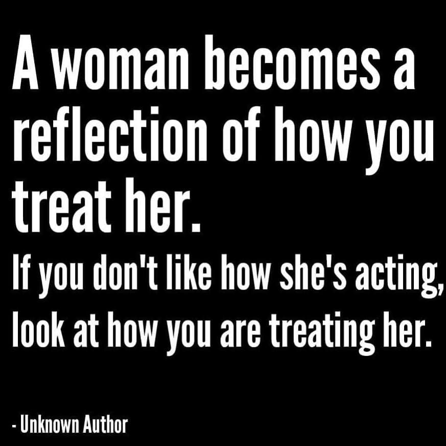 A Woman Becomes A Reflection Of How You Treat Her Pictures ...
