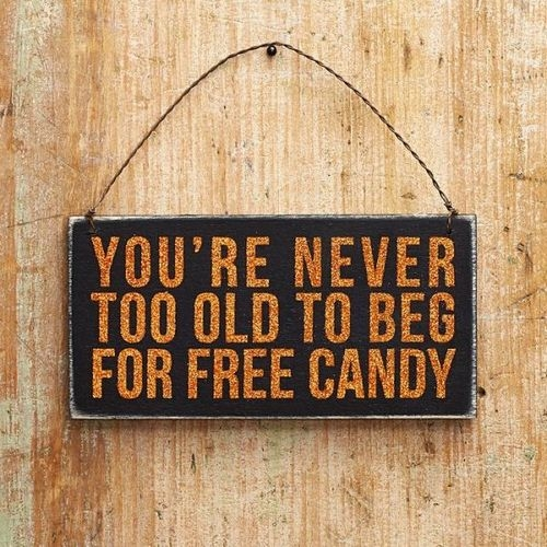 You Are Never Too Old To Beg For Free Candy Pictures