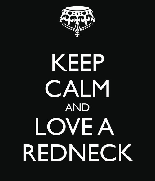 Keep calm and love a redneck