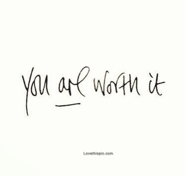 You Are Worth It Pictures, Photos, and Images for Facebook ...
