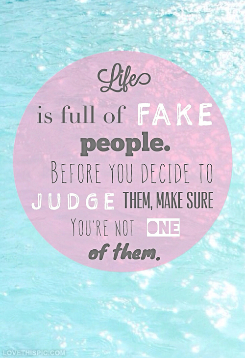 Best Quotes On Fake Peoples: Life Is Full Of Fake People Pictures, Photos, And Images