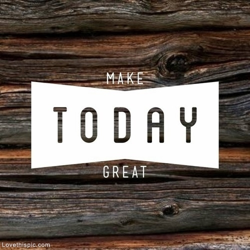 Make Today Great Pictures Photos And Images For Facebook