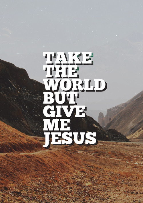 Take The World But Give Me Jesus Pictures, Photos, and