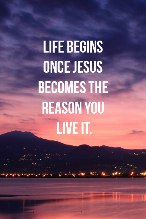 Life Begins Once Jesus Becomes The Reason Pictures Photos And