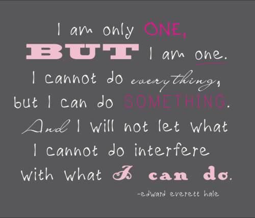 I am only one, but...