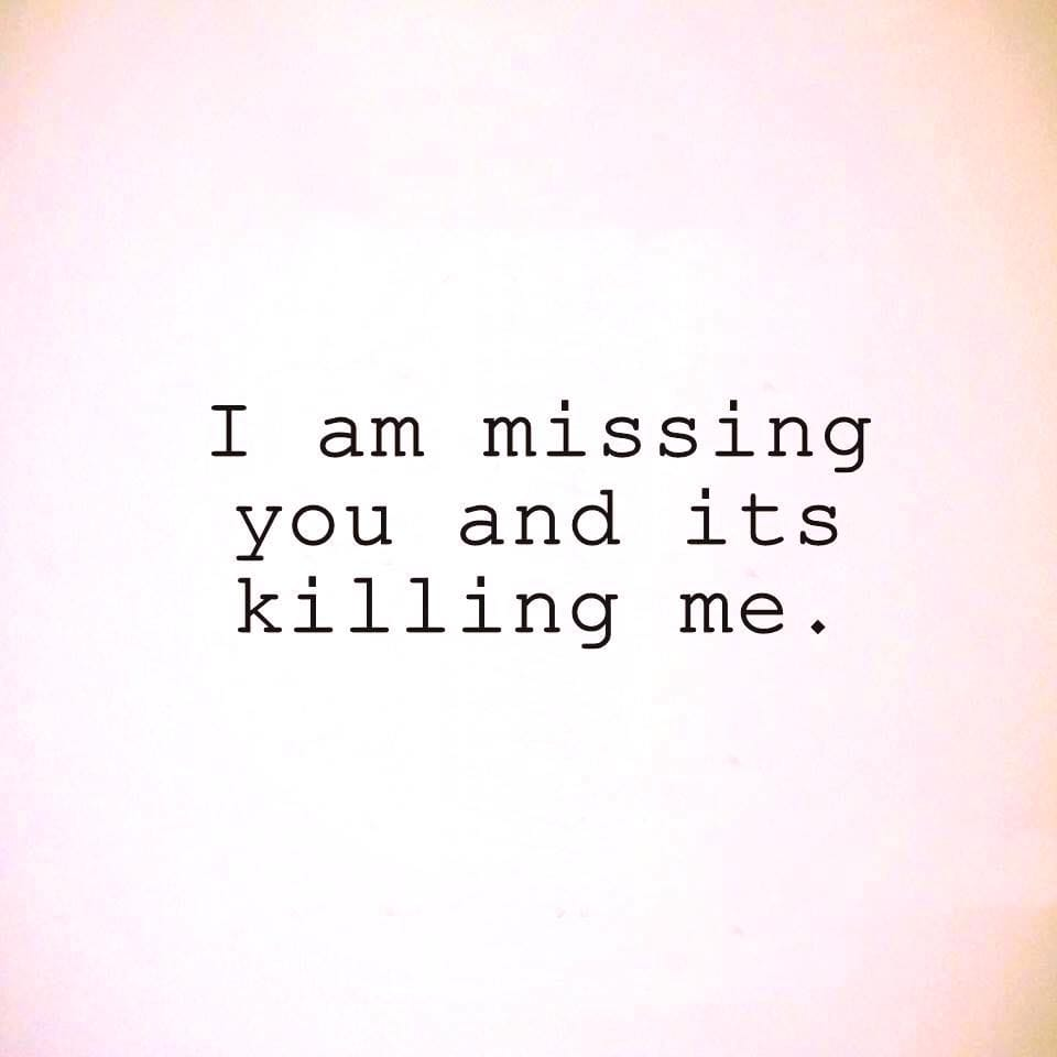 You quotes killing missing is me missing you