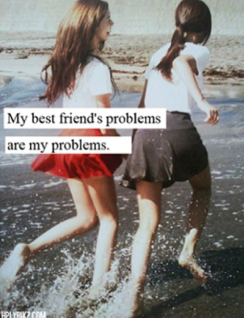Teenage Quotes About Love And Friendship : My Best Friends Problems Are My Problems Pictures, Photos, and Images ...