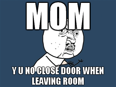 Mom Y U NO Close Door When Leaving Room Pictures, Photos, and ...