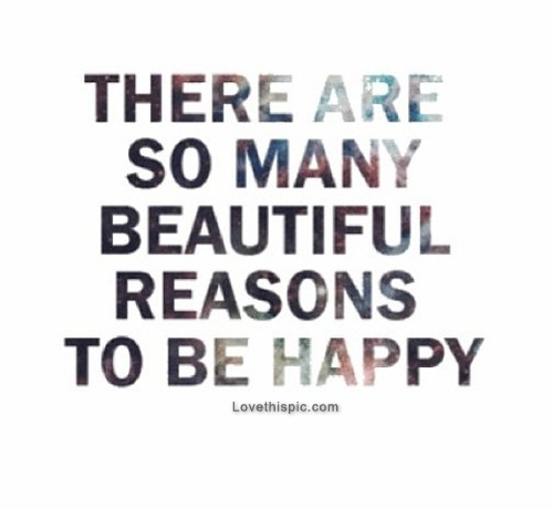 Image Quotes About Being Happy: Beautiful Reasons To Be Happy Pictures, Photos, And Images