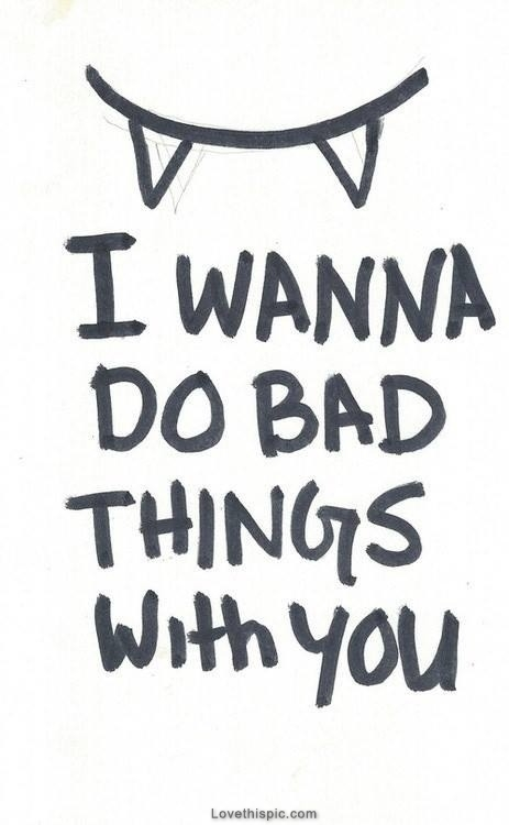 I want to be bad for you