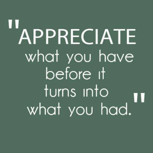 Appreciate What You Have... Pictures, Photos, and Images ...