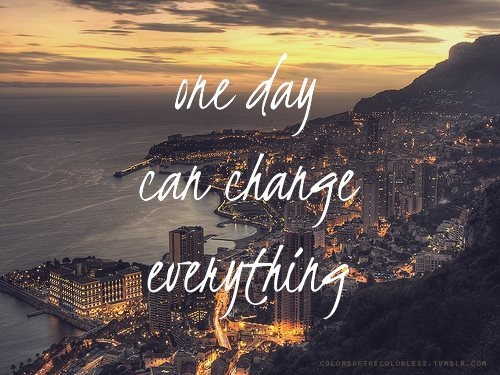 One Day Can Change Everything Pictures, Photos, and Images for