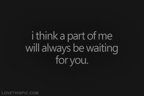 A Part Of Me Will Always Be Waiting For You Pictures