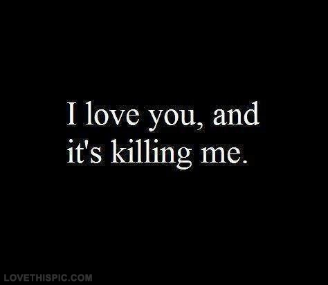 I Love You And Its Killing Me Pictures, Photos, and Images