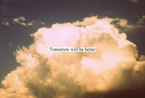 I Have To Be Better Tomorrow Quotes Quotesgram: Tomorrow Will Be Better Pictures, Photos, And Images For