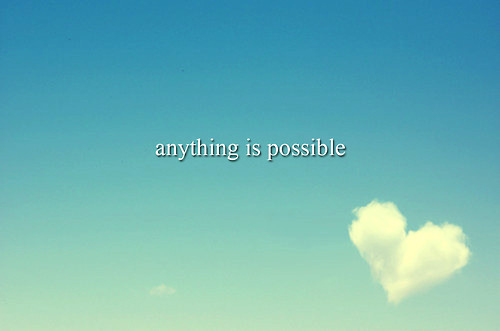 Anything Is Possible Quotes &- Sayings | Anything Is Possible ...
