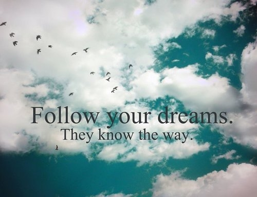 Follow your dreams they know the way pictures photos and images for facebook tumblr - Follow wallpaper ...