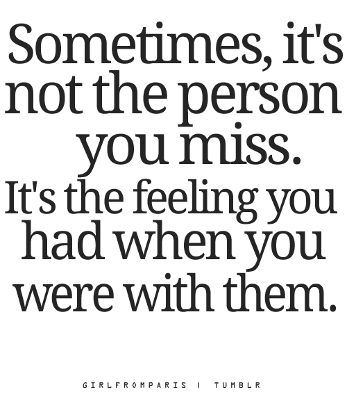 tumblr quotes about missing someone you never had the feeling you had when you were with them pictures 717