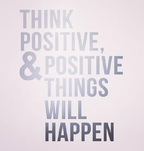 Think Positive And Positive Things Will Happen Pictures ...