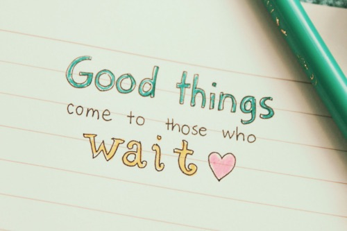 5 Good Things Come To Those Who Wait