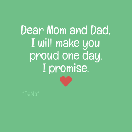 Make Your Mom Proud Quotes: Dear Mom And Dad, I Will Make You Proud Pictures, Photos