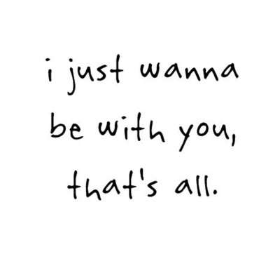 I Just Wanna Be With You, Thats All Pictures, Photos, and ...