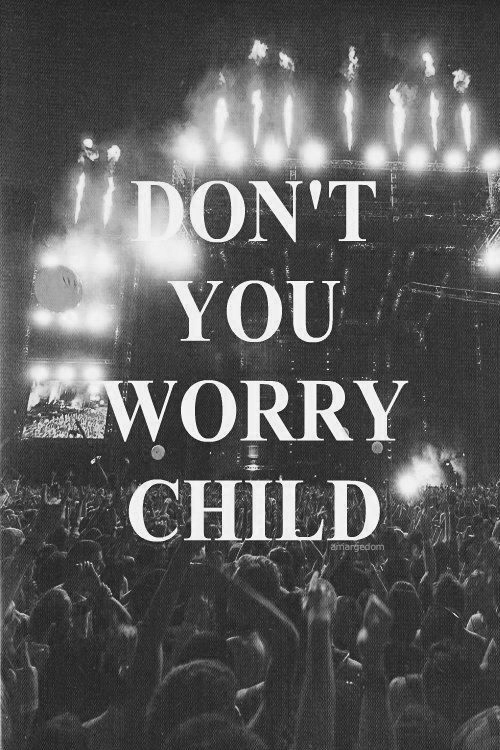 Dont You Worry Child Pictures Photos And Images For