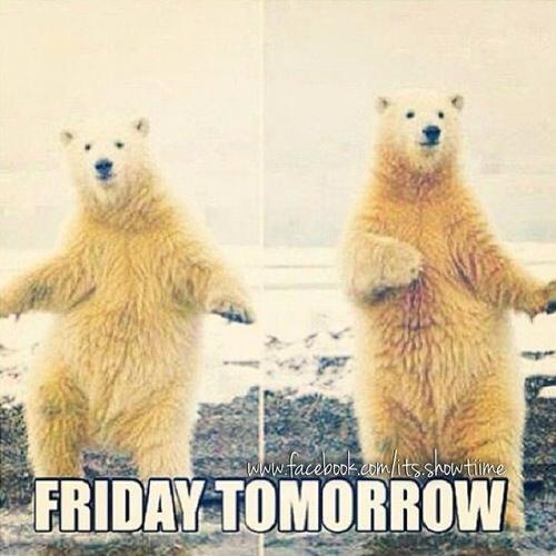Friday tomorrow