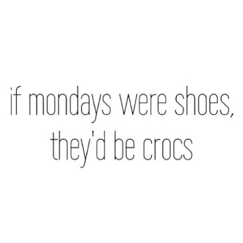 If Mondays Were Shoes Theyd Be Crocs Pictures, Photos, And