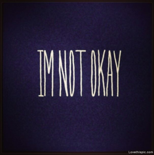 Im Not Okay Pictures Photos And Images For Facebook Tumblr Pinterest And Twitter