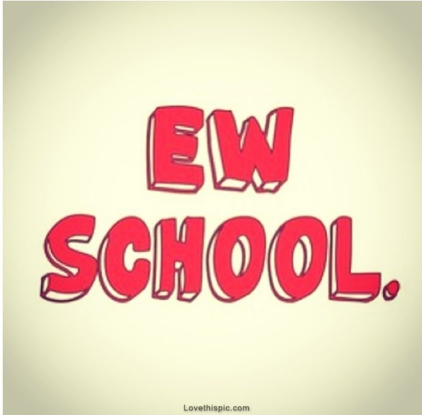 Ew School Pictures Photos And Images For Facebook Tumblr Pinterest Twitter