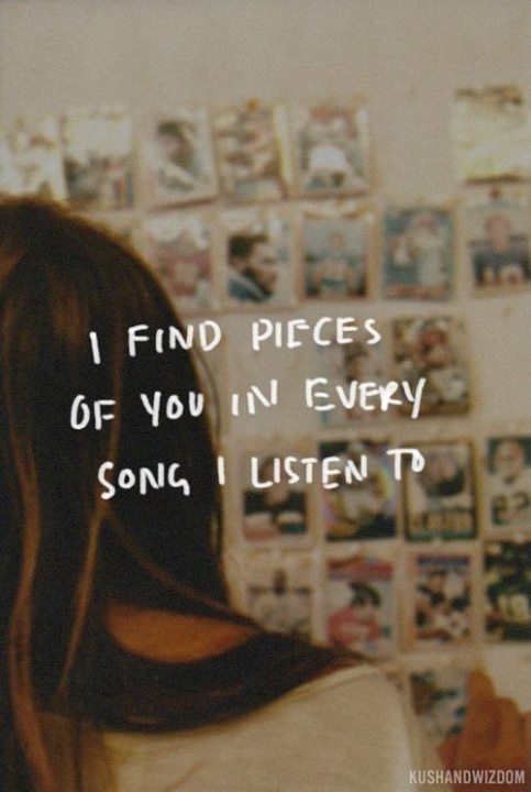 I Find Pieces Of You In Every Song I Listen To Pictures