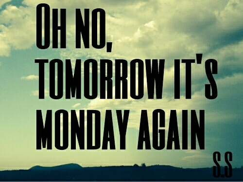 Oh no tomorrow its monday againTomorrow Is Monday Again Quotes