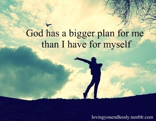 God has a bigger plan for me