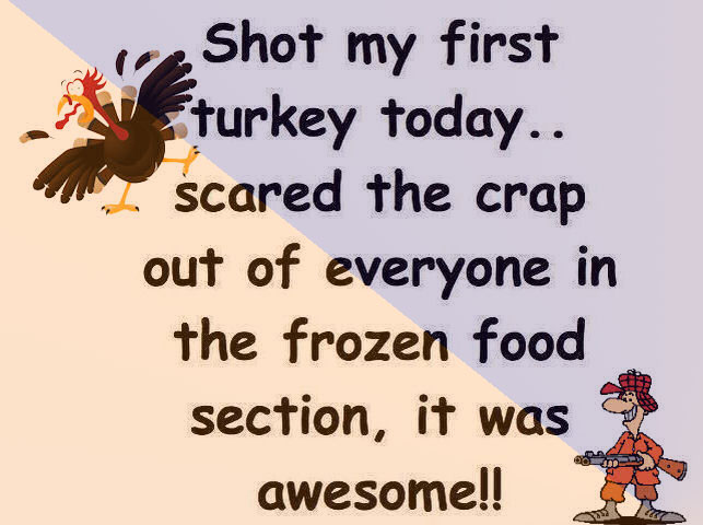 Shot my first turkey today pictures photos and images for Funny thanksgiving phrases