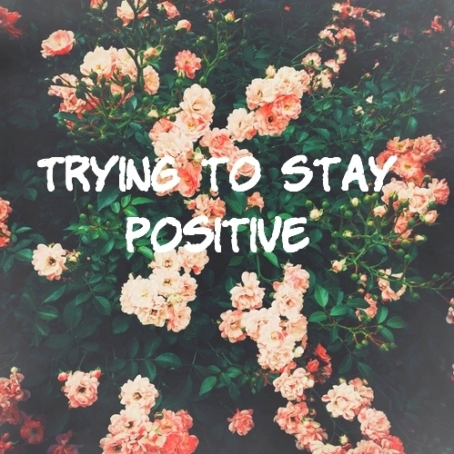 Trying To Stay Positive