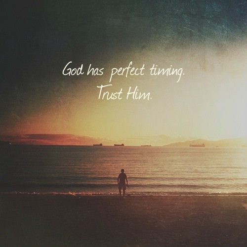 God Has Perfect Timing, Trust Him Pictures, Photos, and