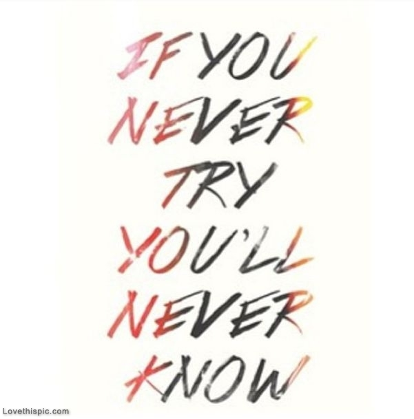 Never Try Never Know Pictures Photos And Images For