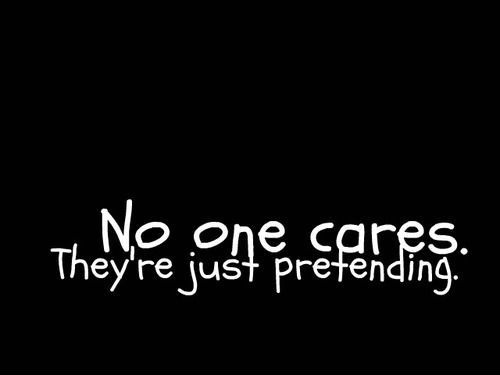 No one cares  they are just No One Cares Quotes